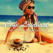 Cafe Laidback, Finest Chill Out and Lounge Tunes by Various Artists