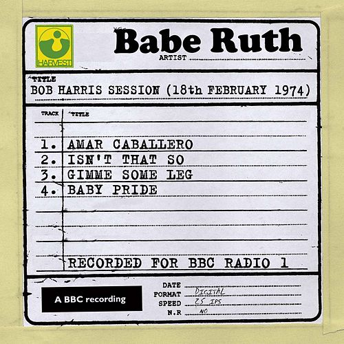 Play & Download Bob Harris Session (18th February 1974) by Babe Ruth (Baseball) | Napster