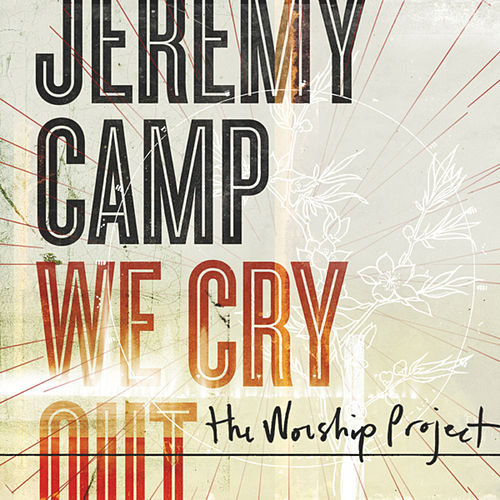 We Cry Out:  The Worship Project by Jeremy Camp