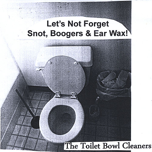 Play & Download Let's Not Forget Snot, Boogers & Ear Wax! by The Toilet Bowl Cleaners | Napster