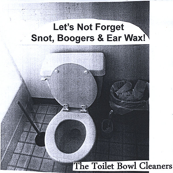 Let's Not Forget Snot, Boogers & Ear Wax! By The Toilet