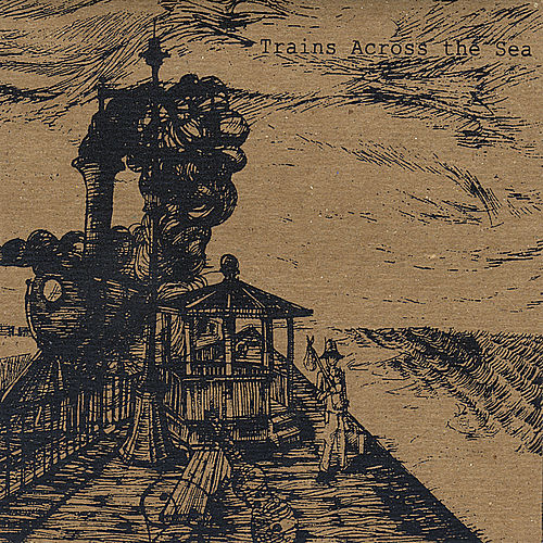 Trains Across the Sea by Trains Across the Sea
