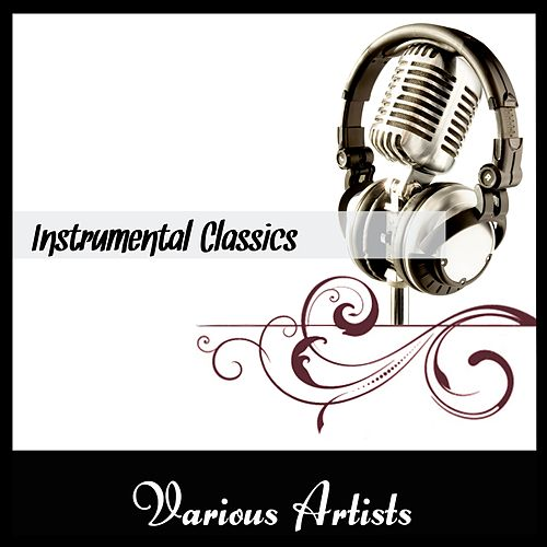 Play & Download Instrumental Classics by Various Artists | Napster