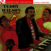 Play & Download How High The Moon - From The Archives (Digitally Remastered) by Teddy Wilson | Napster