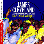 Gospel Music Anthology: James Cleveland And The Cleveland Singers (Digitally Remastered) by James Cleveland