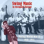 Play & Download Swing Music in Occupied Europe during World War II / Recordings 1940 - 1944 by Various Artists | Napster