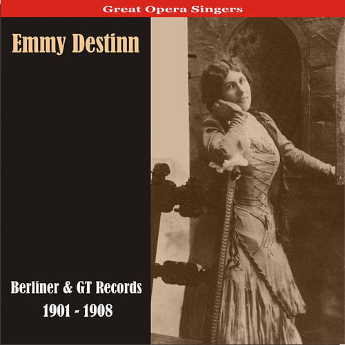 Play & Download Great Opera Singers / Emmy Destinn - Berliner & GT Records / 1901 - 1908 by Emmy Destinn | Napster