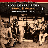 The Music of Cuba / Soneros Cubanos / Recordings 1925 - 1930, Vol. 1 by Sexteto Habanero