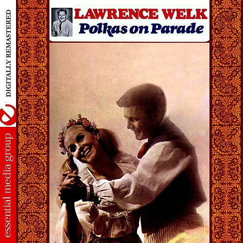 Play & Download Polkas On Parade (Digitally Remastered) by Lawrence Welk | Napster