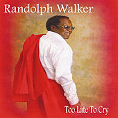 Play & Download Too Late To Cry by Randolph Walker | Napster