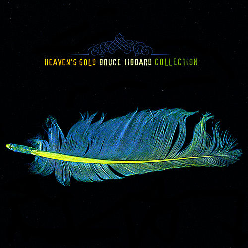 Play & Download Heavens Gold by Bruce Hibbard | Napster