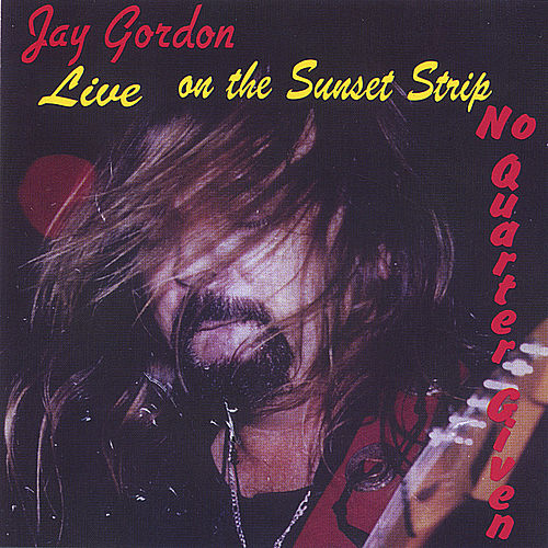Play & Download Live On The Sunset Strip No Quarter Given by Jay Gordon | Napster