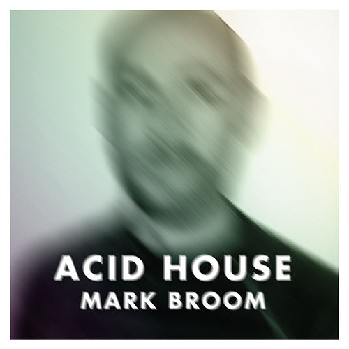 Play & Download Acid House by Mark Broom | Napster