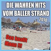 Play & Download Die wahren Hits vom Baller Strand 2010 - Das knallt Mann !!! by Various Artists | Napster
