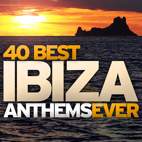 Play & Download 40 Best Ibiza Anthems Ever by Various Artists | Napster