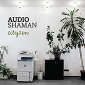 Play & Download Cityzen by Audio Shaman | Napster