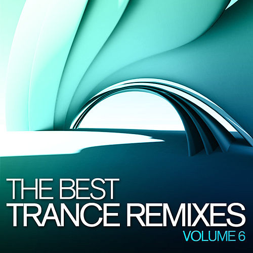 The Best Trance Remixes, Vol. 6 by Various Artists
