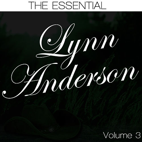 Play & Download The Essential Lynn Anderson Volume 3 by Lynn Anderson | Napster