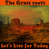 Let's Live for Today by Grass Roots