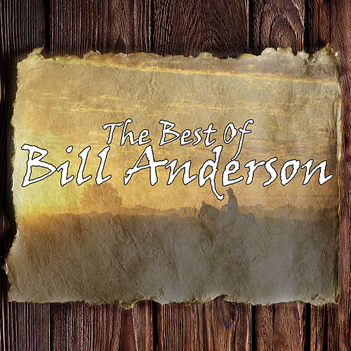 Play & Download The Best Of Bill Anderson by Various Artists | Napster