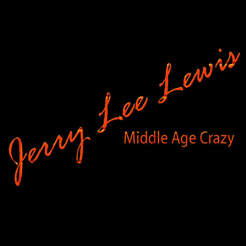 Middle Age Crazy by Jerry Lee Lewis