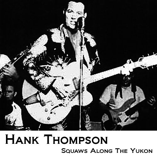 Play & Download Squaws Along The Yukon by Hank Thompson | Napster