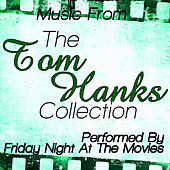 The Tom Hanks Collection - Music From: Cast Away, Big, Apollo 13, You've Got Mail And More by Friday Night At The Movies