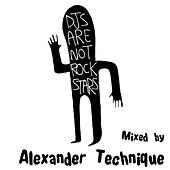 Play & Download DJs Are Not Rockstars, Vol. 1 - Mixed by Alexander Technique by Various Artists | Napster