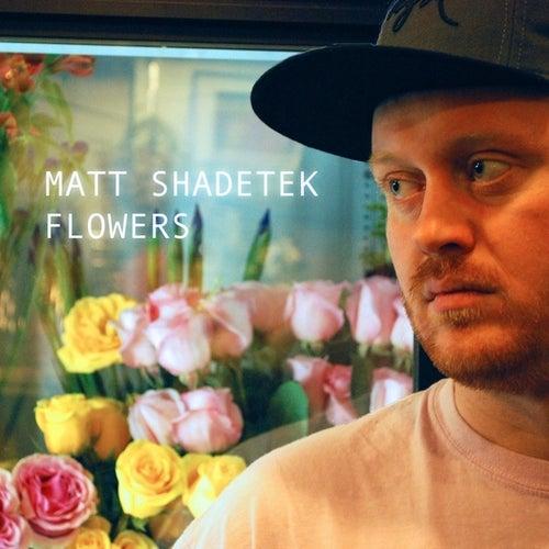Flowers by Matt Shadetek