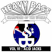 Play & Download Heavy Bass Champions of the World Vol. VI by Acid Jacks | Napster