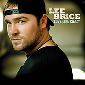 Play & Download Love Like Crazy by Lee Brice | Napster