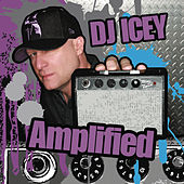 Amplified (Continuous DJ Mix By DJ Icey) by Various Artists