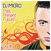 Past Present Future Vol. 2 (Continuous DJ Mix By DJ Micro) by Various Artists