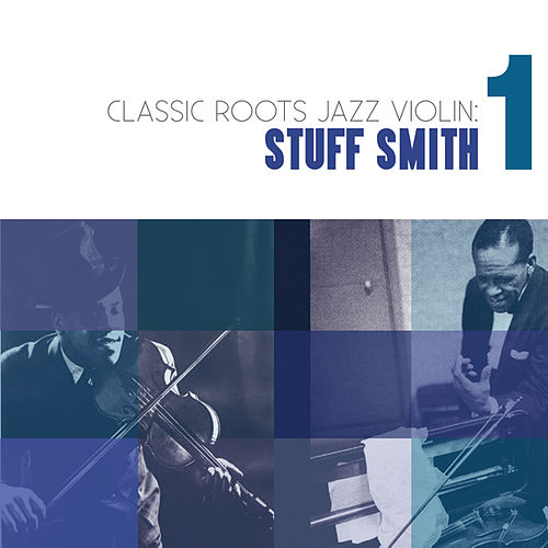 Play & Download Classic Roots Jazz Violin: Stuff Smith Vol. 1 by Stuff Smith | Napster
