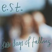 Seven Days Of Falling by Esbjörn Svensson Trio