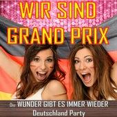 Play & Download Wir sind Grand Prix - Die Wunder gibt es immer wieder - Deutschland Party by Various Artists | Napster