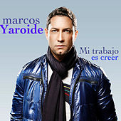 Play & Download Mi Trabajo Es Creer-Single by Marcos Yaroide | Napster