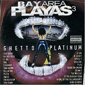 Play & Download Bay Area Playas 3: Ghetto Platinum by Various Artists | Napster