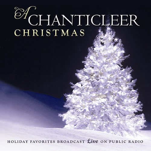 A Chanticleer Christmas by Chanticleer