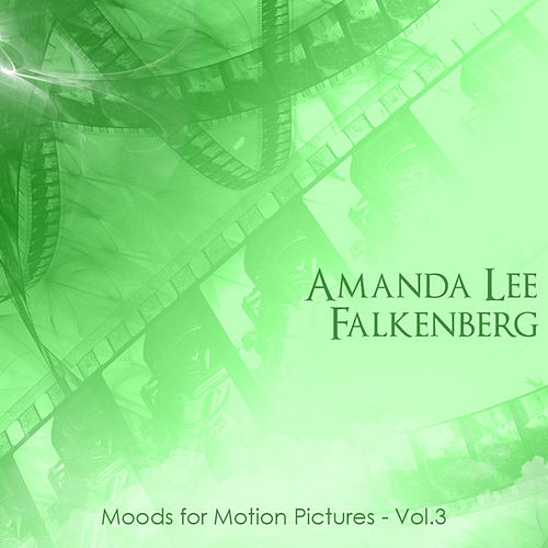 Moods for Motion Pictures Vol 3 by Amanda Lee Falkenberg