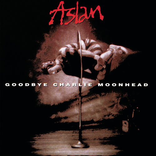 Goodbye Charlie Moonhead by Aslan