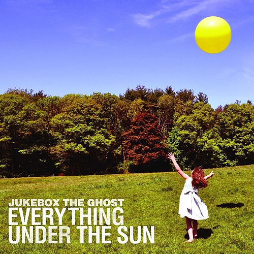 Everything Under the Sun by Jukebox The Ghost