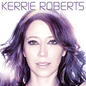Play & Download Kerrie Roberts by Kerrie Roberts | Napster