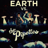 Earth Vs The Pipettes by The Pipettes