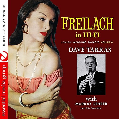 Play & Download Freilach In Hi-Fi: Jewish Wedding Dances, Vol. 3 (Digitally Remastered) by Dave Tarras | Napster