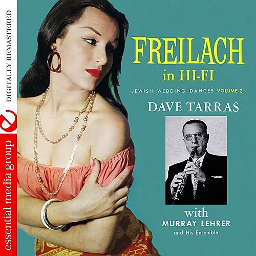 Freilach In Hi-Fi: Jewish Wedding Dances, Vol. 2 (Digitally Remastered) by Dave Tarras