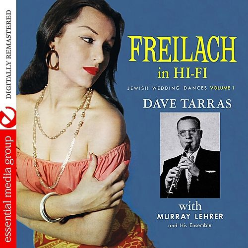 Play & Download Freilach In Hi-Fi: Jewish Wedding Dances, Vol. 1 (Digitally Remastered) by Dave Tarras | Napster