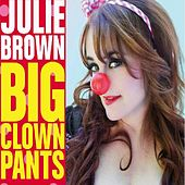 Play & Download Big Clown Pants by Julie Brown | Napster