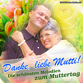 Play & Download Danke, Liebe Mutti! (Die Schönsten Melodien zum Muttertag) by Various Artists | Napster