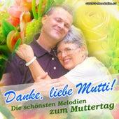 Danke, Liebe Mutti! (Die Schönsten Melodien zum Muttertag) by Various Artists